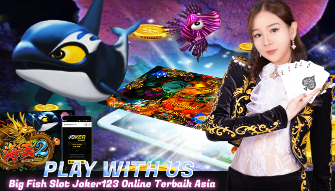 Big Fish Slot Joker123 Online Terbaik Asia